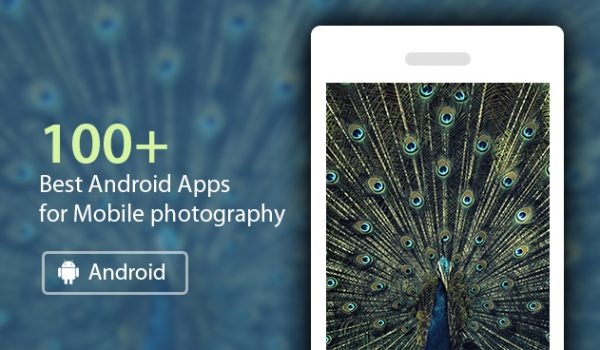 100+ best Android Apps for Mobile photography