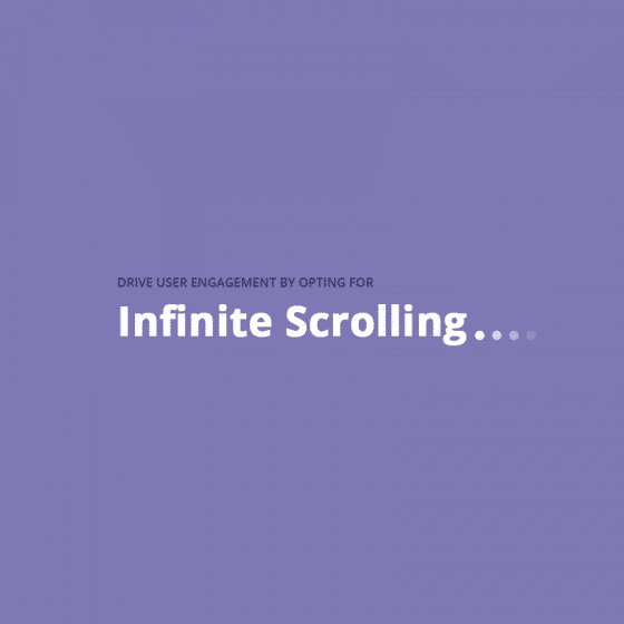 Drive User Engagement by Opting for Infinite Scrolling